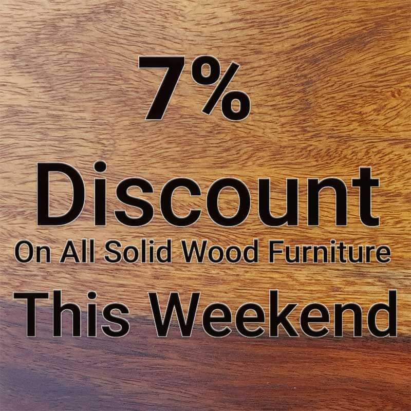 7% Discount Available On Selected Solid Wood Furniture